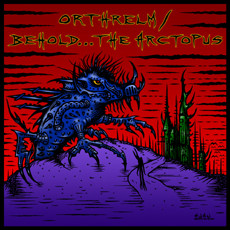 ORTHRELM Behold… the Arctopus Split Crucial Blast Records 2006