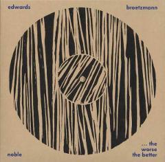 broetzmann-edwards-noble-worse-better-lp-otoroku 2012