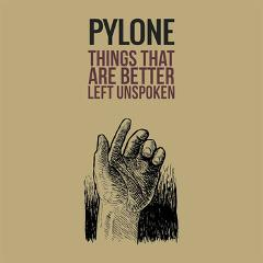 PYLONE : Things That Are Better Left Unspoken (LP Katatak, Gabu Records, Nothing To The Table, Bruisson 2013)